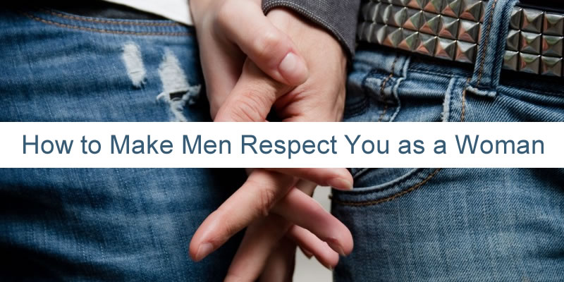 Why Some Men Disrespect Women and 8 Ways to Make Men Respect You as a Woman